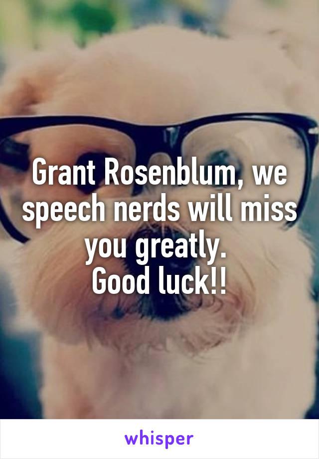 Grant Rosenblum, we speech nerds will miss you greatly.  Good luck!!