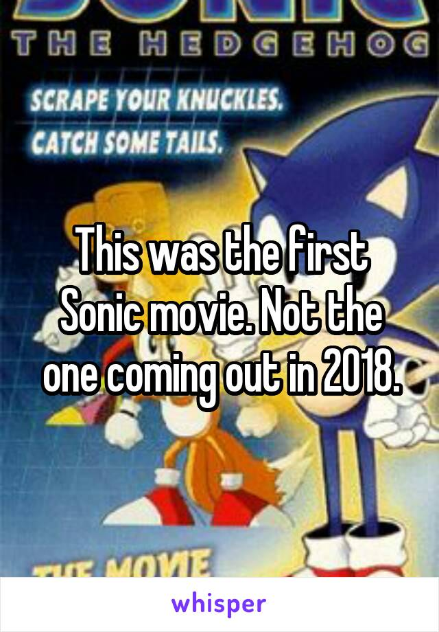 This was the first Sonic movie. Not the one coming out in 2018.