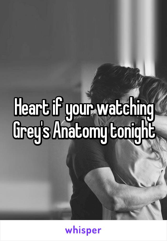 Heart if your watching Grey's Anatomy tonight