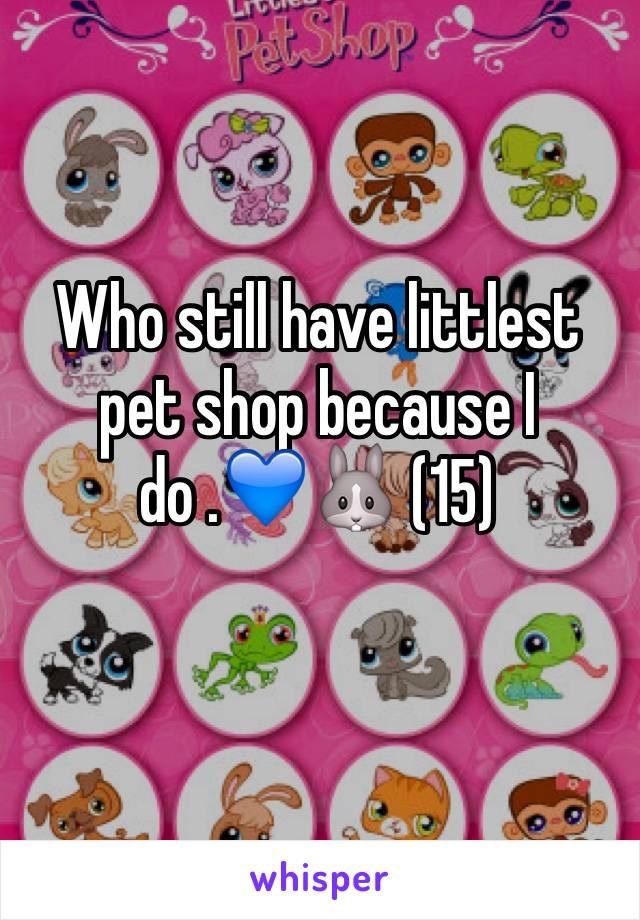 Who still have littlest pet shop because I do .💙🐰 (15)
