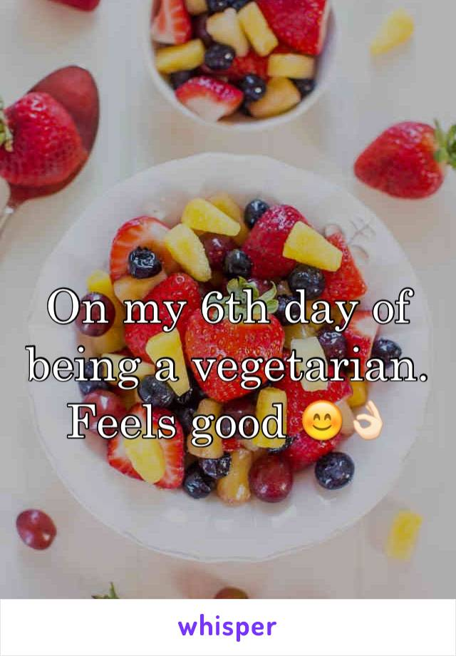 On my 6th day of being a vegetarian. Feels good 😊👌🏻