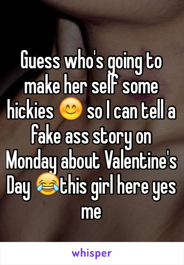 Guess who's going to make her self some hickies 😊 so I can tell a fake ass story on Monday about Valentine's Day 😂this girl here yes me