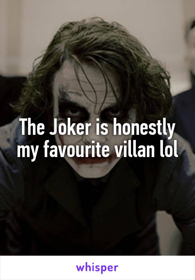 The Joker is honestly my favourite villan lol