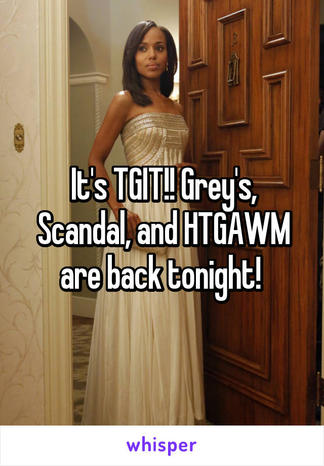 It's TGIT!! Grey's, Scandal, and HTGAWM are back tonight!
