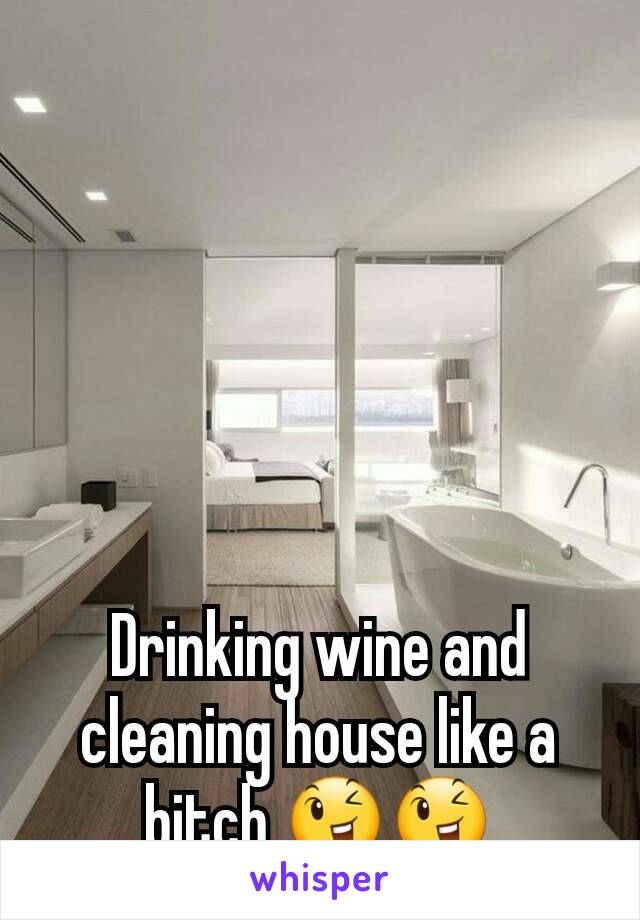Drinking wine and cleaning house like a bitch 😉😉