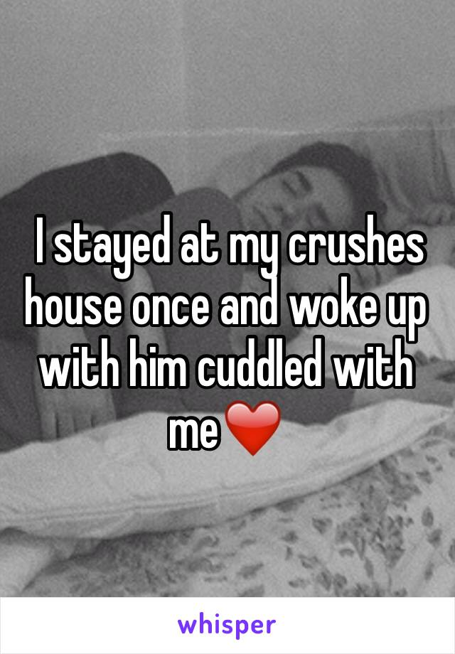 I stayed at my crushes house once and woke up with him cuddled with me❤️