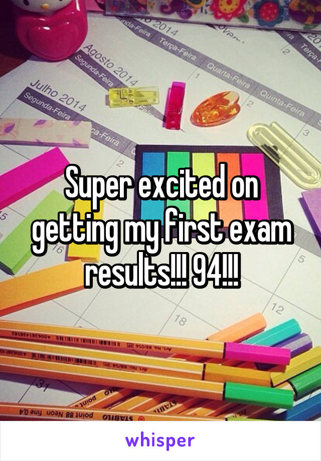 Super excited on getting my first exam results!!! 94!!!