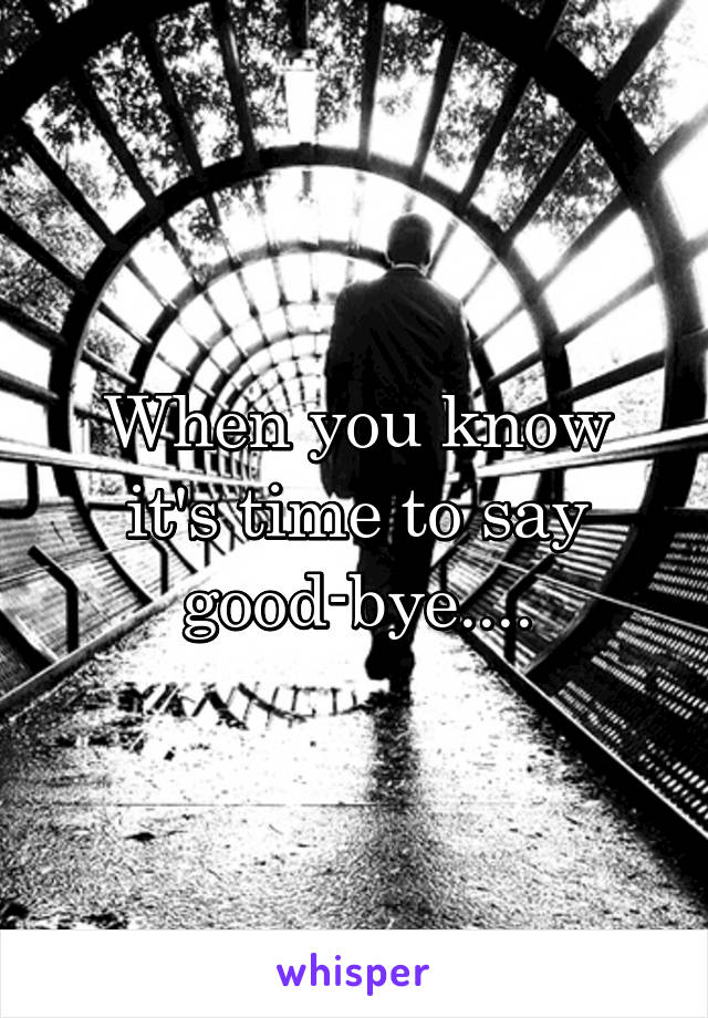 When you know it's time to say good-bye....