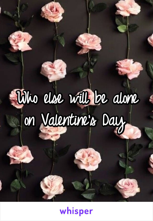 Who else will be alone on Valentine's Day