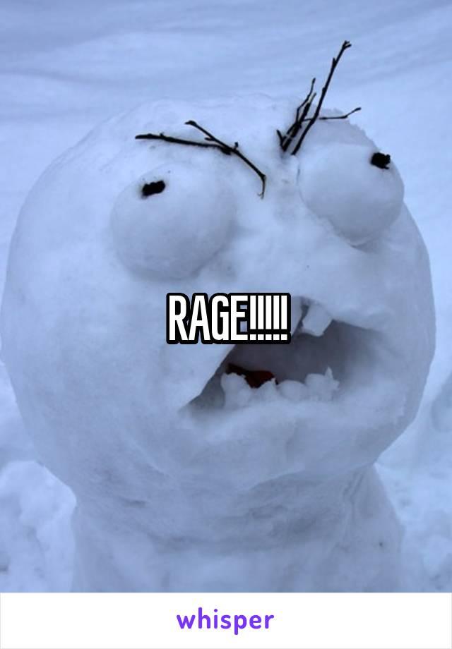 RAGE!!!!!