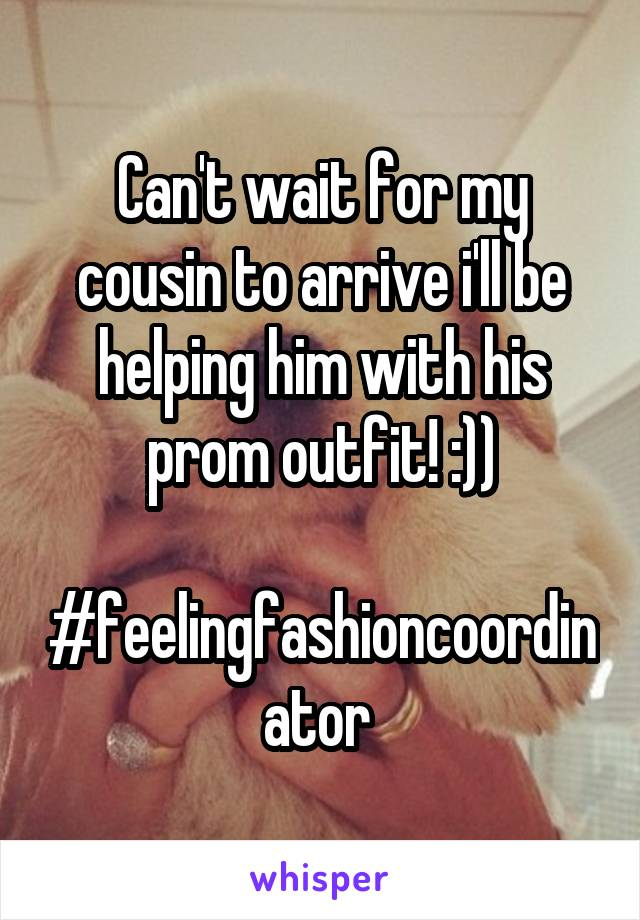 Can't wait for my cousin to arrive i'll be helping him with his prom outfit! :))  #feelingfashioncoordinator