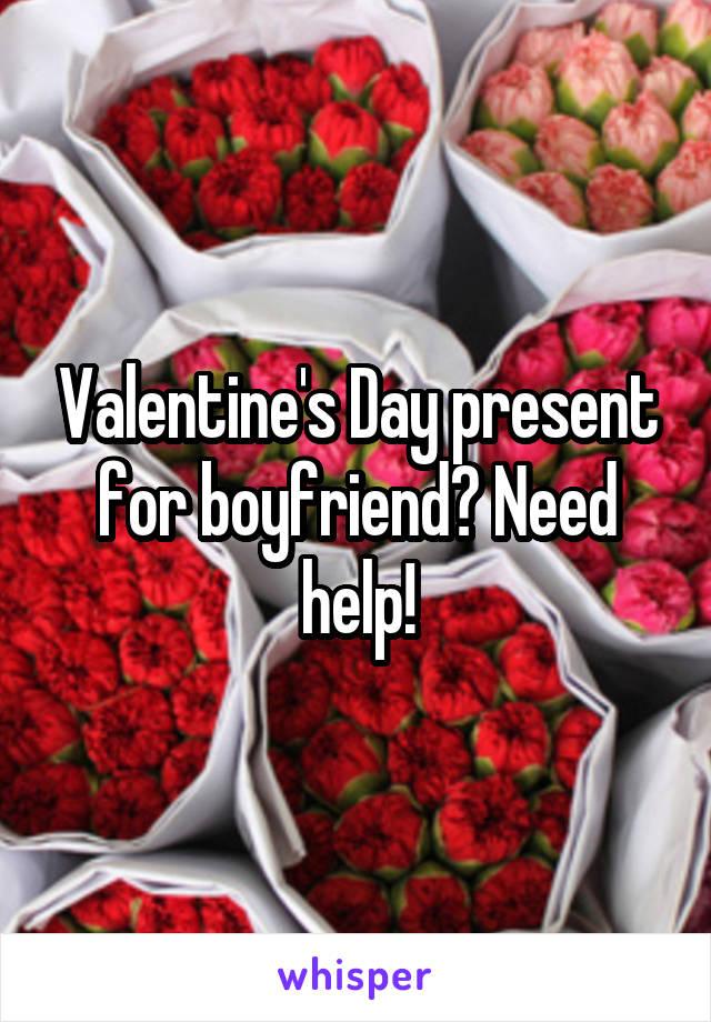 Valentine's Day present for boyfriend? Need help!