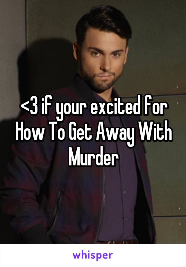 <3 if your excited for How To Get Away With Murder