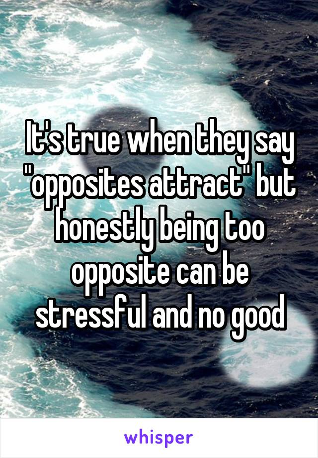 """It's true when they say """"opposites attract"""" but honestly being too opposite can be stressful and no good"""