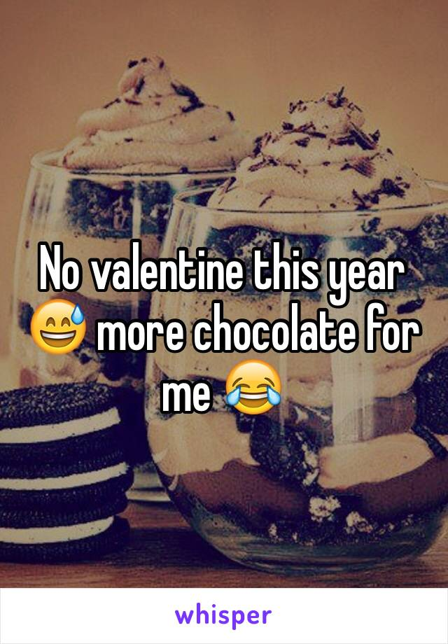 No valentine this year 😅 more chocolate for me 😂