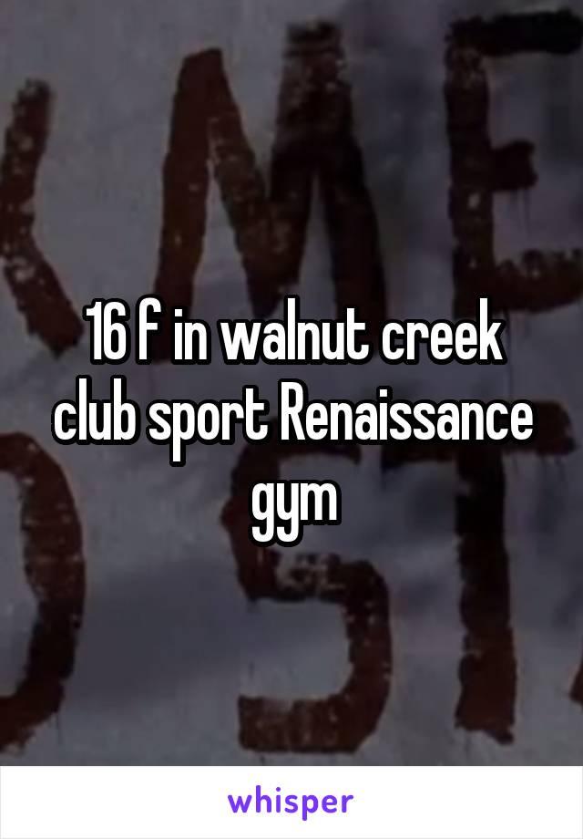 16 f in walnut creek club sport Renaissance gym