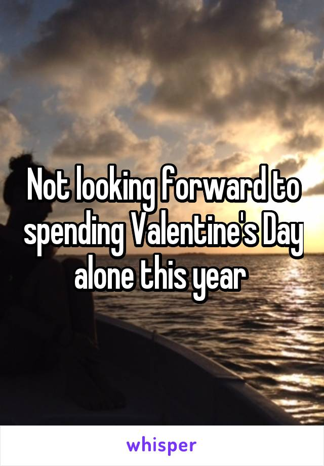 Not looking forward to spending Valentine's Day alone this year