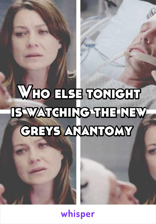 Who else tonight is watching the new greys anantomy