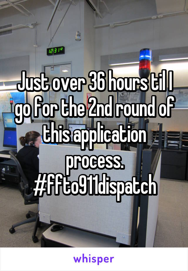 Just over 36 hours til I go for the 2nd round of this application process. #ffto911dispatch