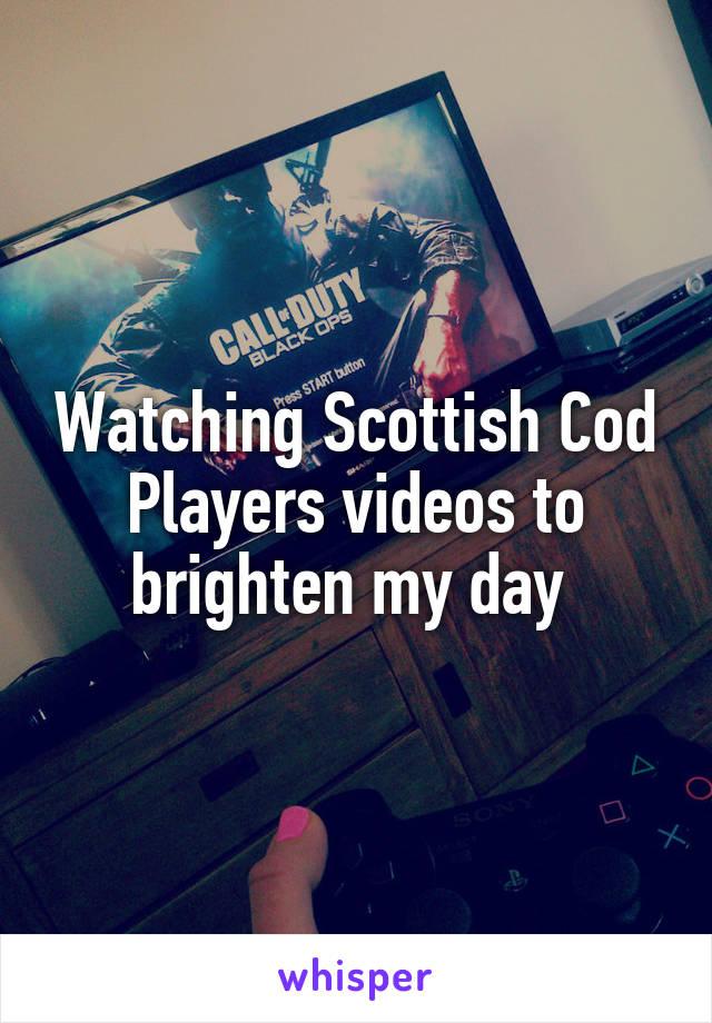 Watching Scottish Cod Players videos to brighten my day