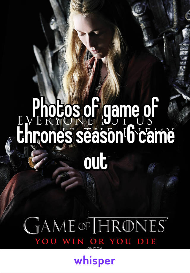Photos of game of thrones season 6 came out
