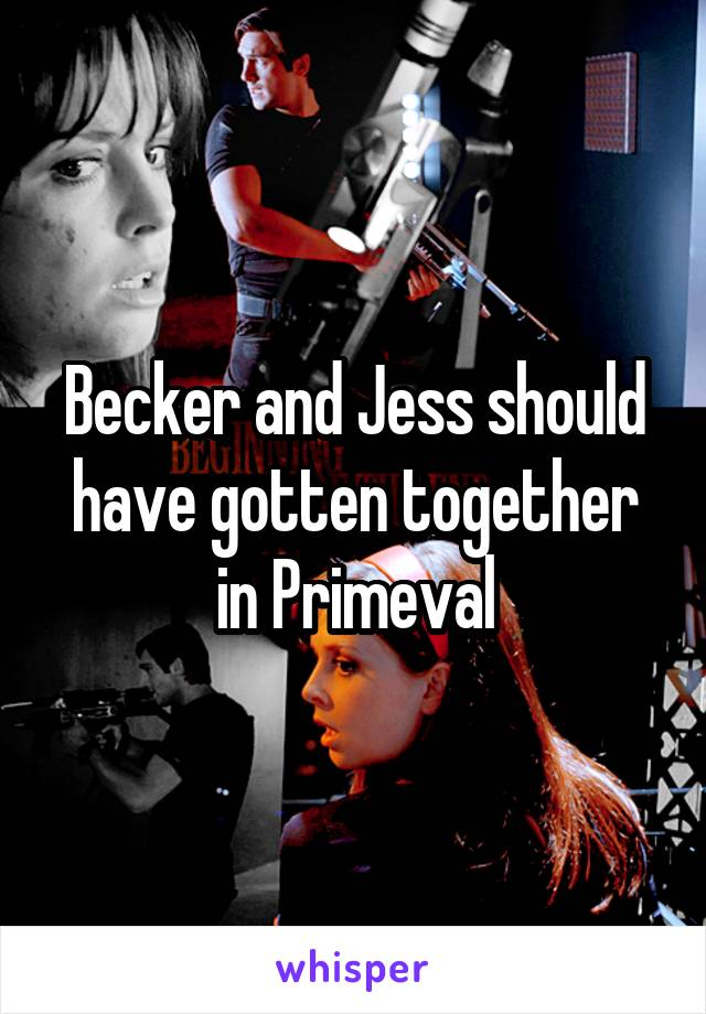 Becker and Jess should have gotten together in Primeval