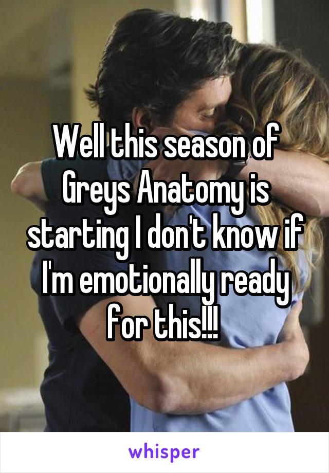 Well this season of Greys Anatomy is starting I don't know if I'm emotionally ready for this!!!