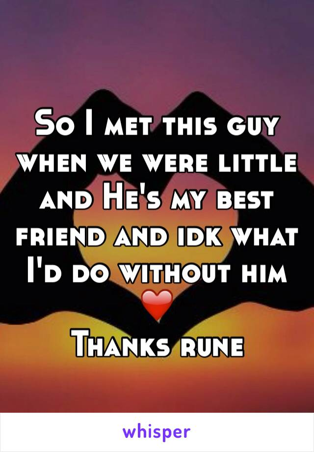 So I met this guy when we were little and He's my best friend and idk what I'd do without him ❤️  Thanks rune