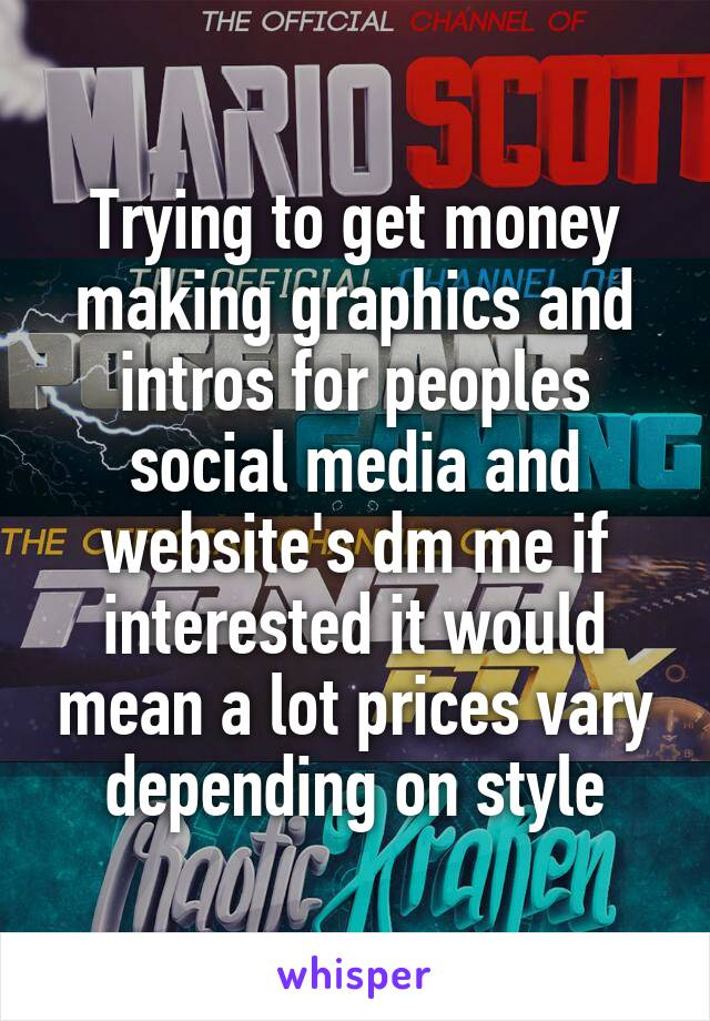 Trying to get money making graphics and intros for peoples social media and website's dm me if interested it would mean a lot prices vary depending on style