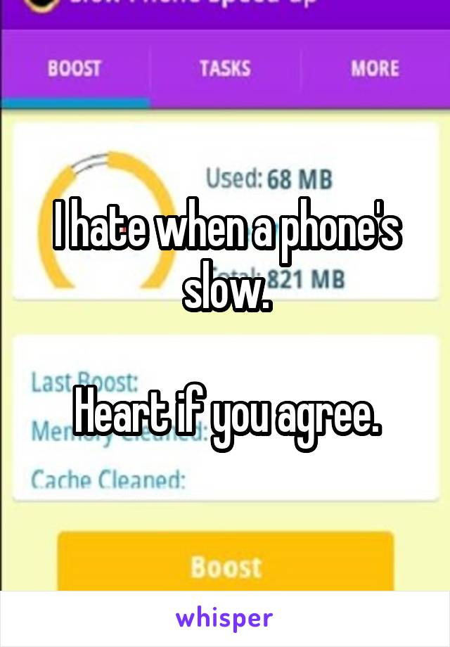 I hate when a phone's slow.  Heart if you agree.