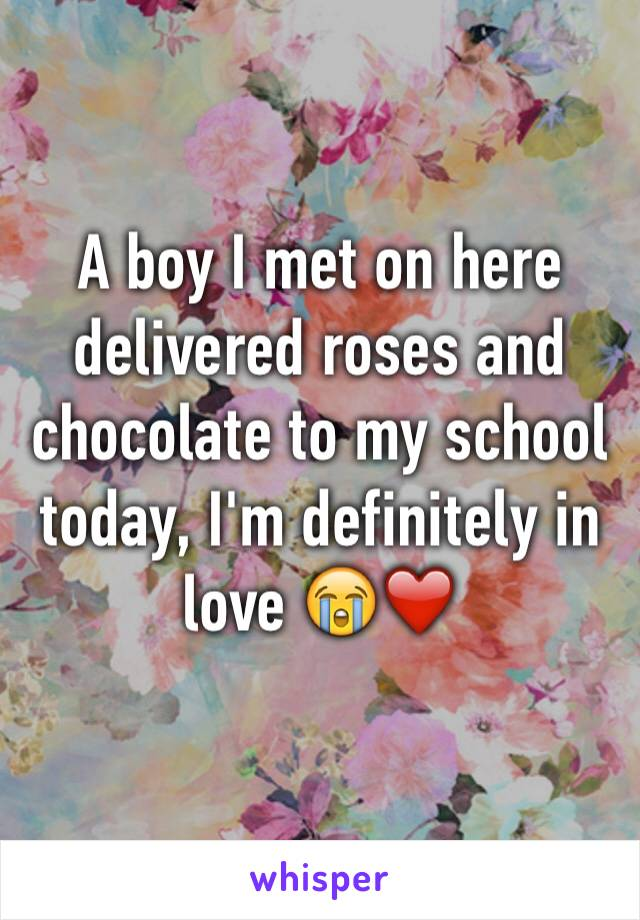 A boy I met on here delivered roses and chocolate to my school today, I'm definitely in love 😭❤️