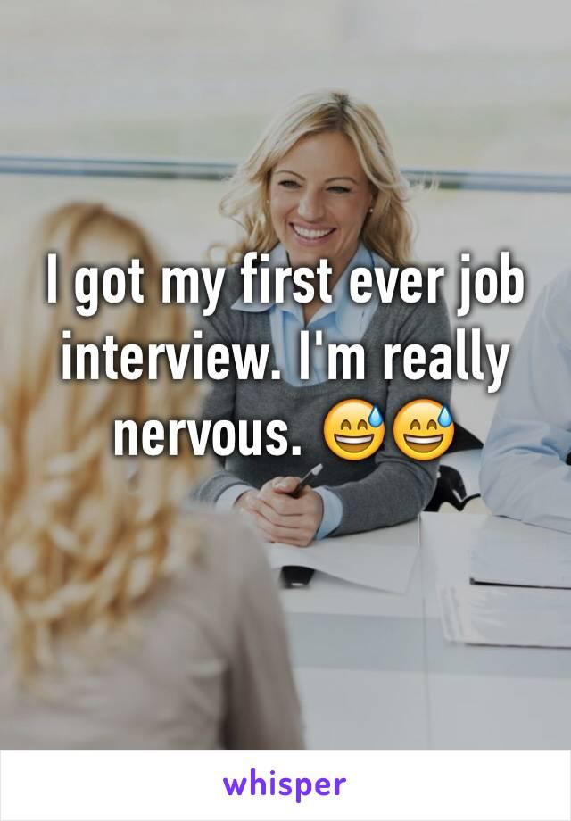 I got my first ever job interview. I'm really nervous. 😅😅