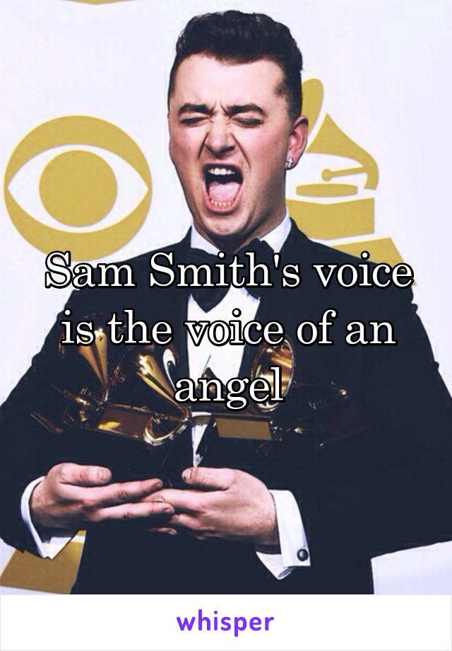 Sam Smith's voice is the voice of an angel