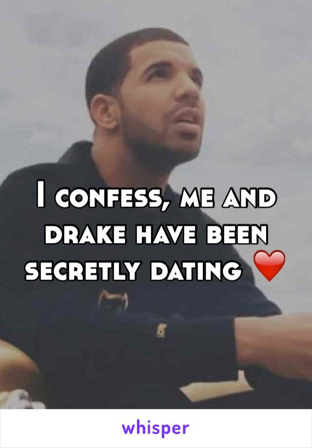 I confess, me and drake have been secretly dating ❤️
