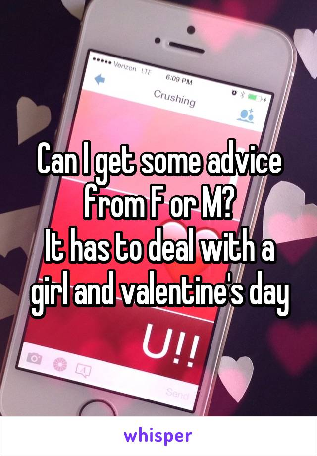 Can I get some advice from F or M? It has to deal with a girl and valentine's day