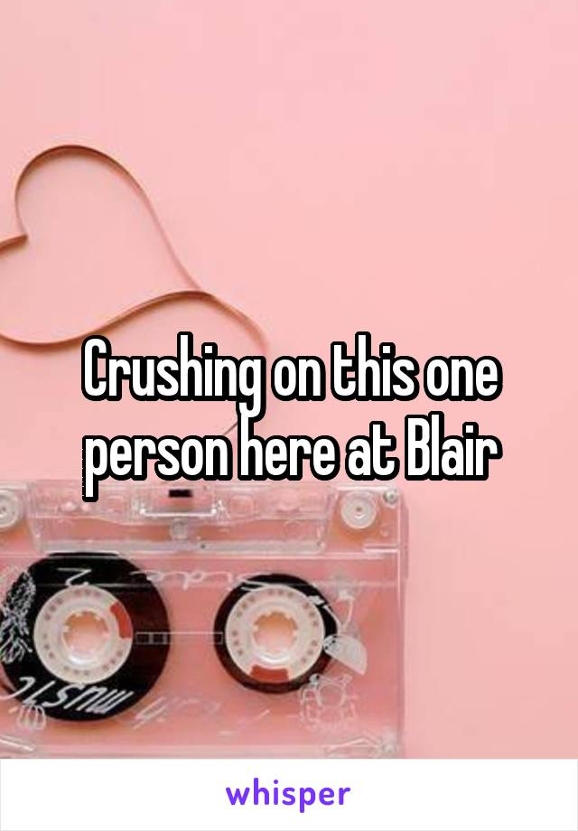 Crushing on this one person here at Blair