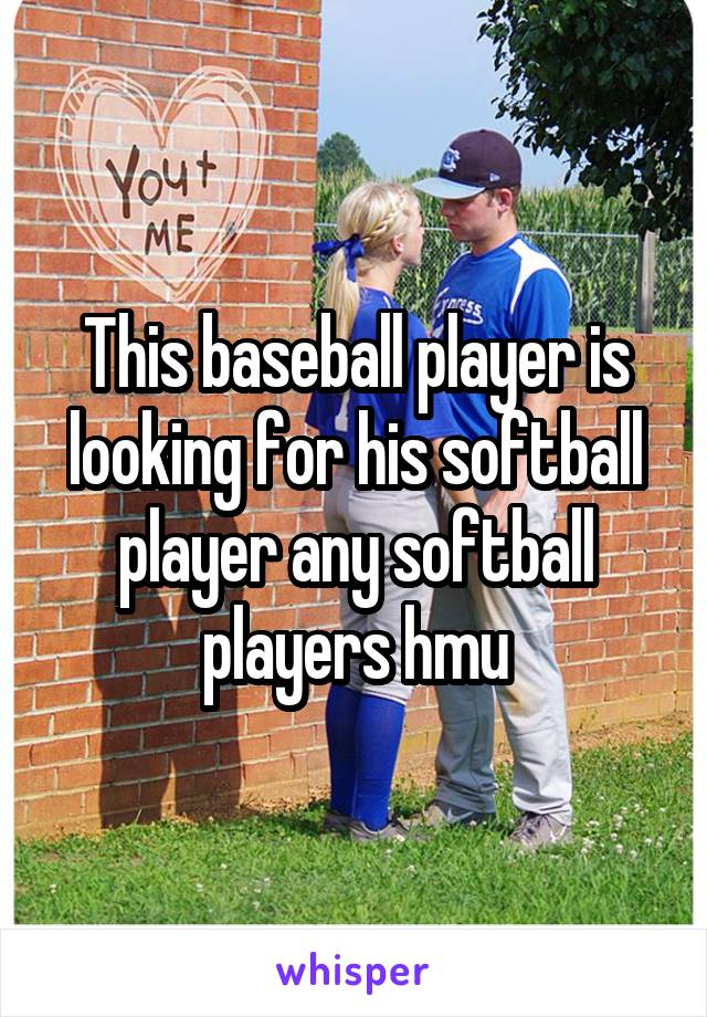 This baseball player is looking for his softball player any softball players hmu