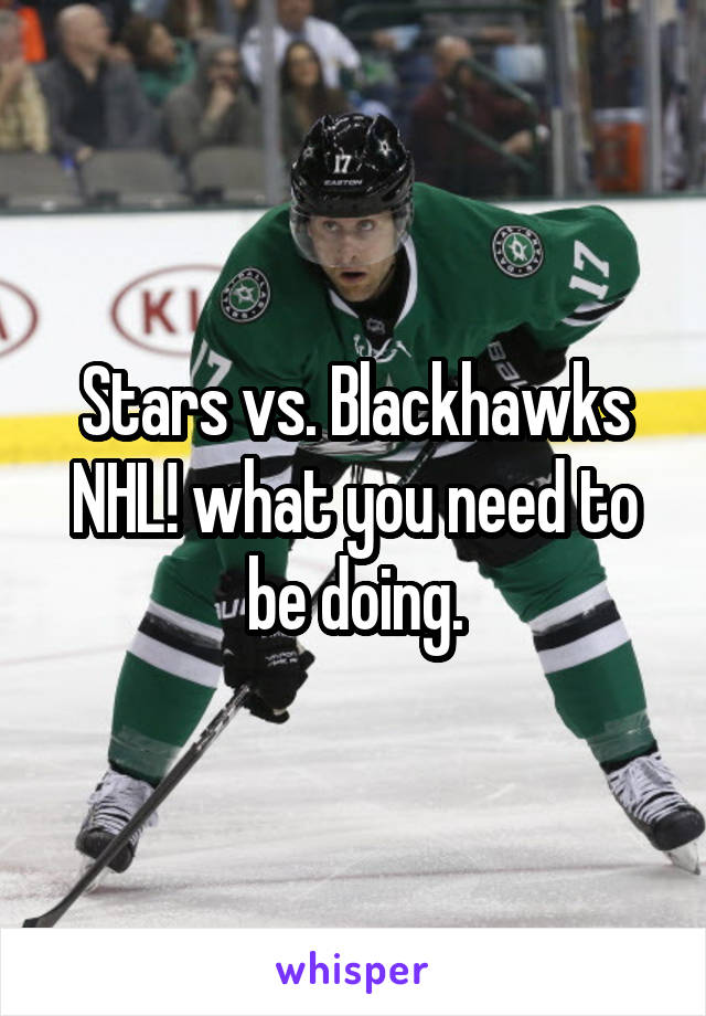 Stars vs. Blackhawks NHL! what you need to be doing.