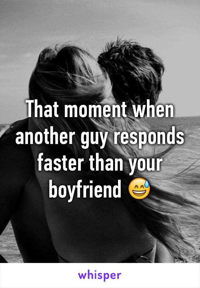 That moment when another guy responds faster than your boyfriend 😅