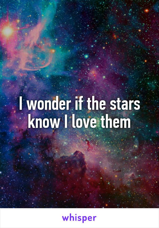 I wonder if the stars know I love them