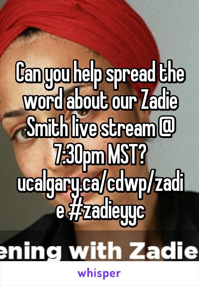 Can you help spread the word about our Zadie Smith live stream @ 7:30pm MST? ucalgary.ca/cdwp/zadie #zadieyyc
