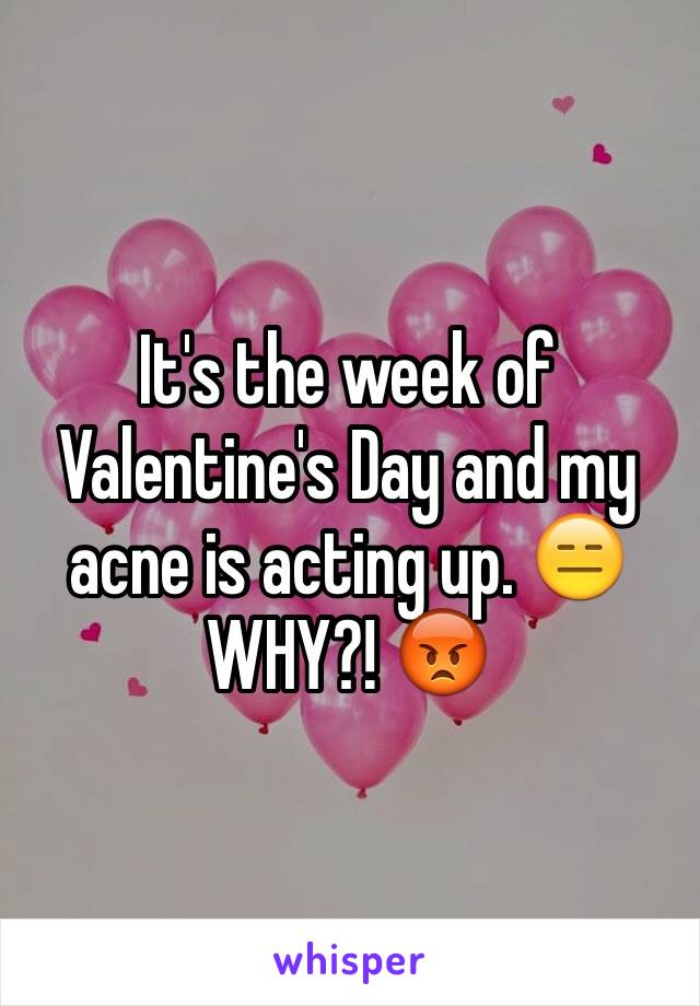 It's the week of Valentine's Day and my acne is acting up. 😑 WHY?! 😡
