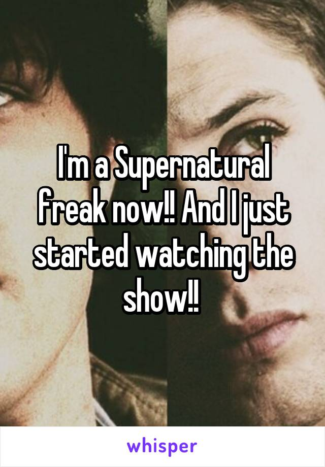 I'm a Supernatural freak now!! And I just started watching the show!!