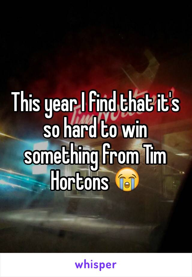 This year I find that it's  so hard to win something from Tim Hortons 😭
