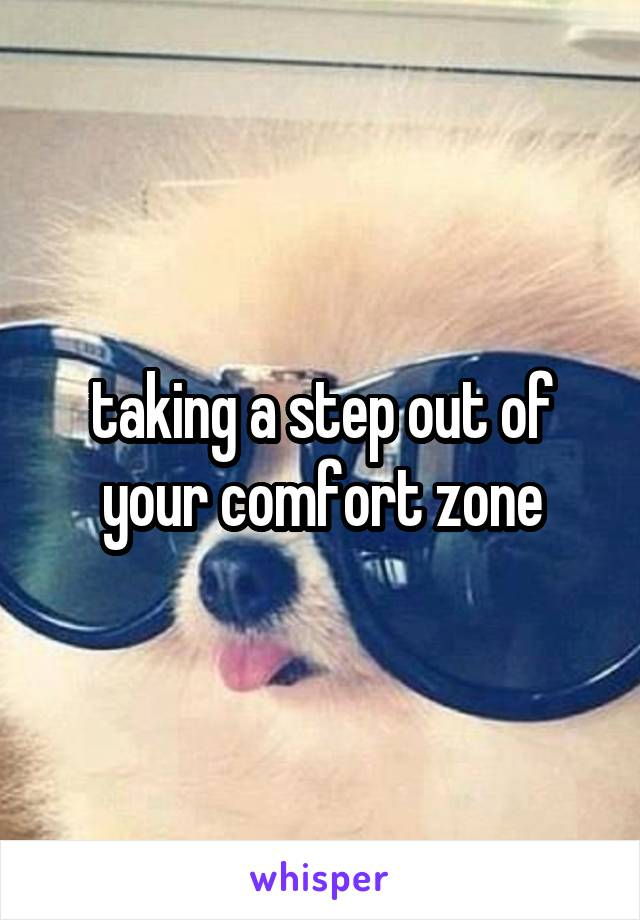 taking a step out of your comfort zone