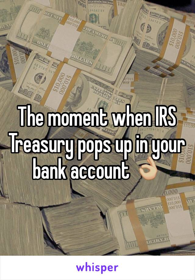 The moment when IRS Treasury pops up in your bank account 👌🏼