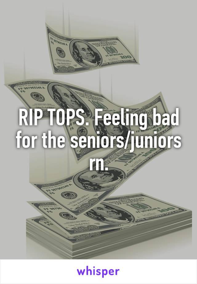 RIP TOPS. Feeling bad for the seniors/juniors rn.