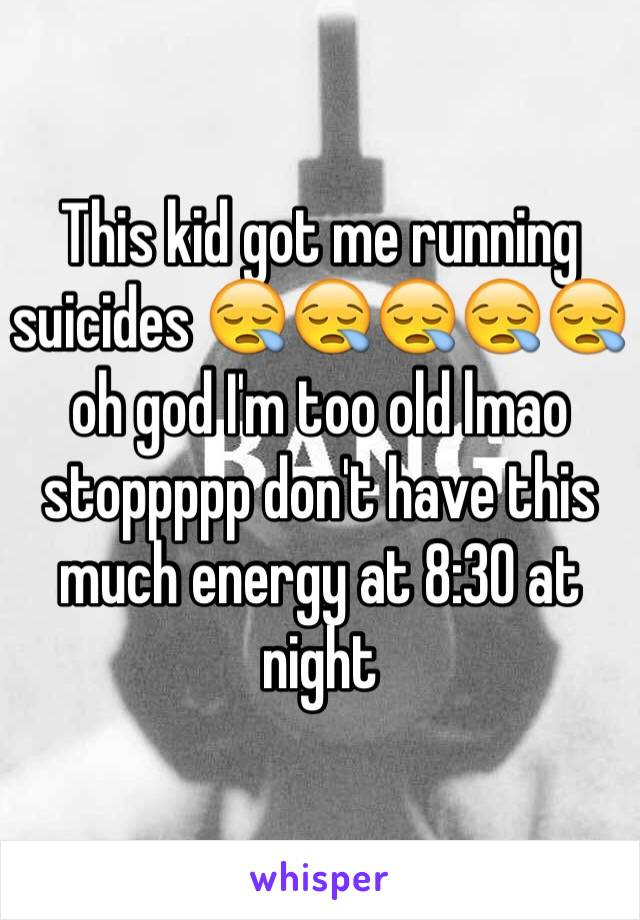 This kid got me running suicides 😪😪😪😪😪 oh god I'm too old lmao stoppppp don't have this much energy at 8:30 at night