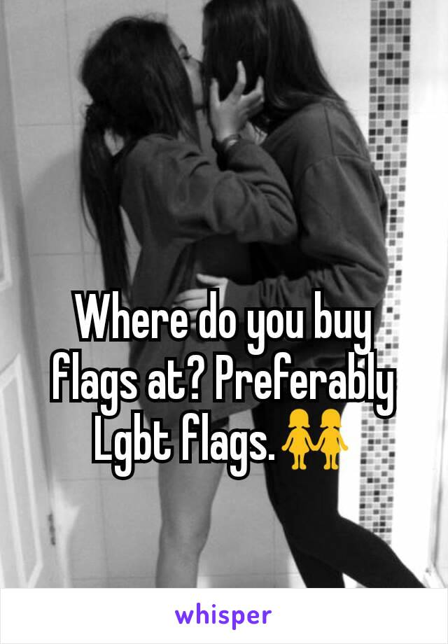 Where do you buy flags at? Preferably Lgbt flags.👭
