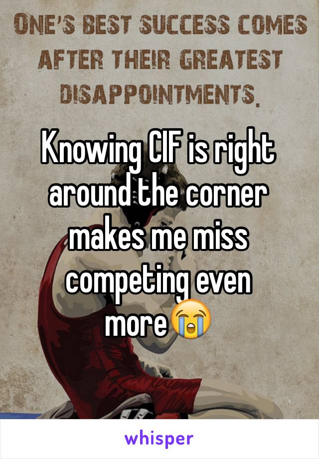 Knowing CIF is right around the corner makes me miss competing even more😭